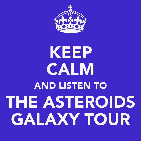 KEEP CALM AND LISTEN TO THE ASTEROIDS GALAXY TOUR