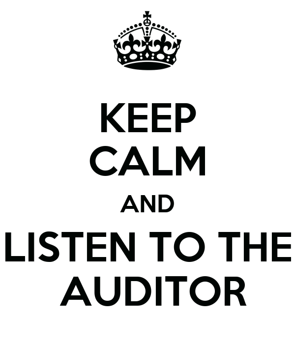 KEEP CALM AND LISTEN TO THE  AUDITOR