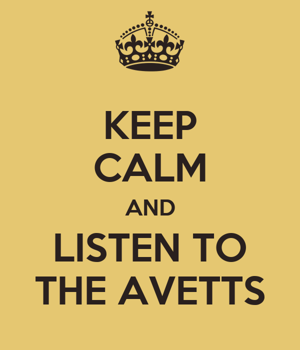 KEEP CALM AND LISTEN TO THE AVETTS