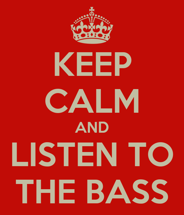 KEEP CALM AND LISTEN TO THE BASS