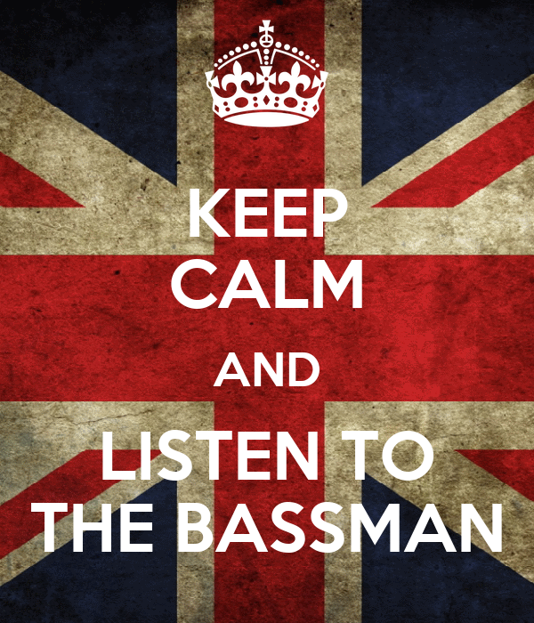 KEEP CALM AND LISTEN TO THE BASSMAN