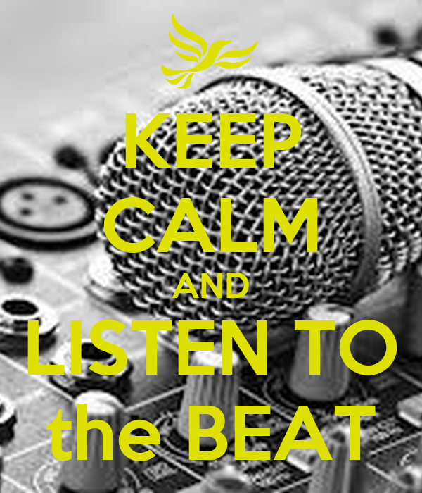 KEEP CALM AND LISTEN TO the BEAT