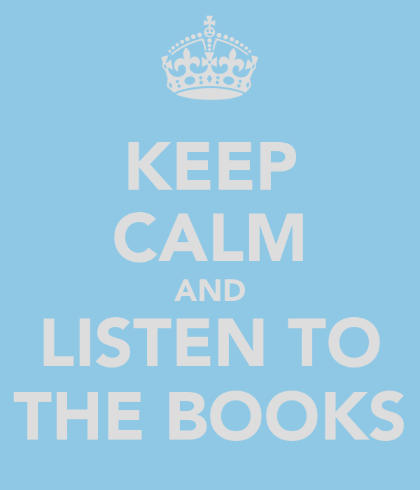KEEP CALM AND LISTEN TO THE BOOKS