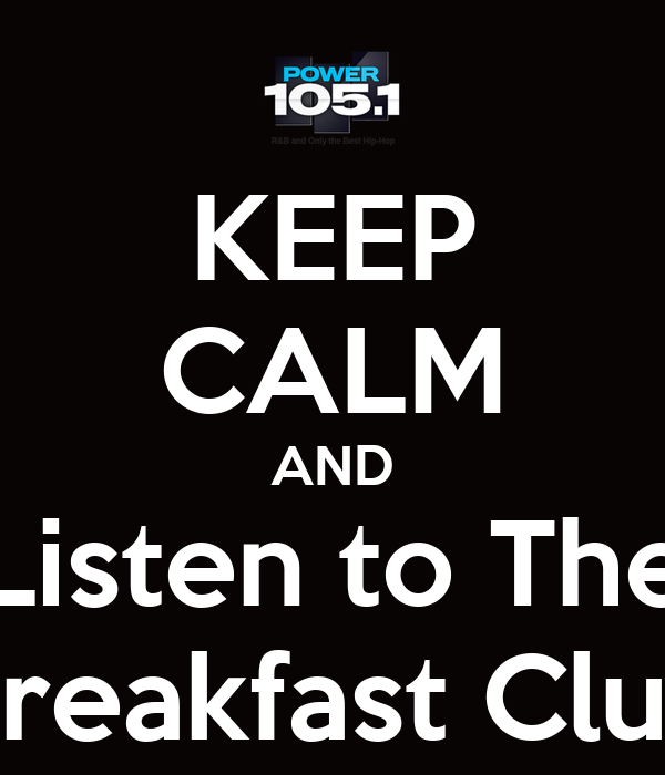 KEEP CALM AND Listen to The Breakfast Club