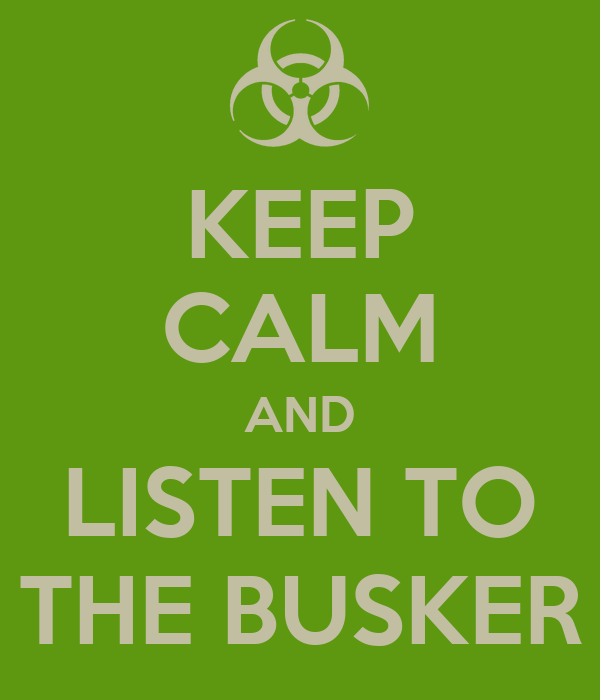 KEEP CALM AND LISTEN TO THE BUSKER
