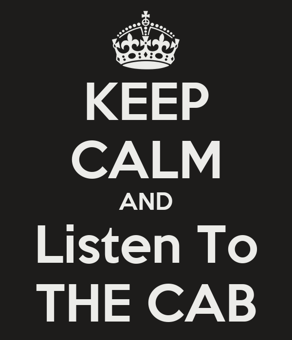 KEEP CALM AND Listen To THE CAB