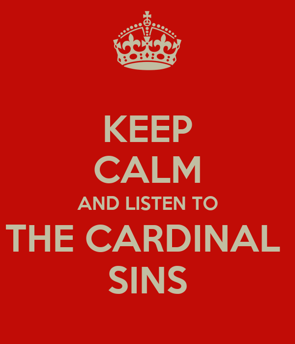 KEEP CALM AND LISTEN TO THE CARDINAL  SINS