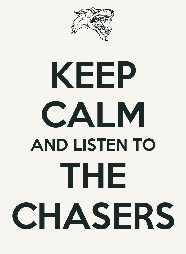 KEEP CALM AND LISTEN TO THE CHASERS