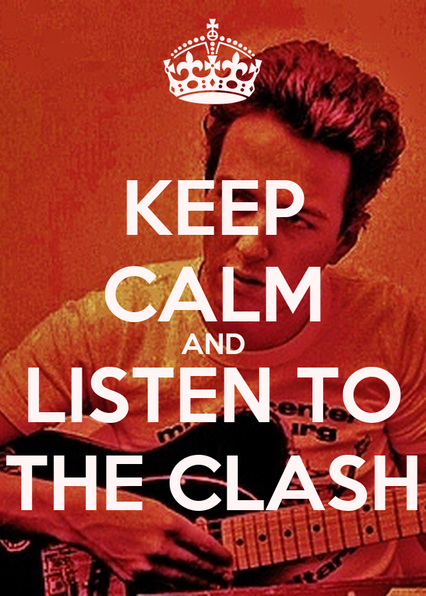 KEEP CALM AND LISTEN TO THE CLASH