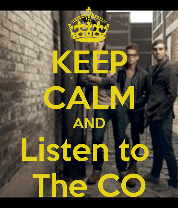 KEEP CALM AND Listen to  The CO