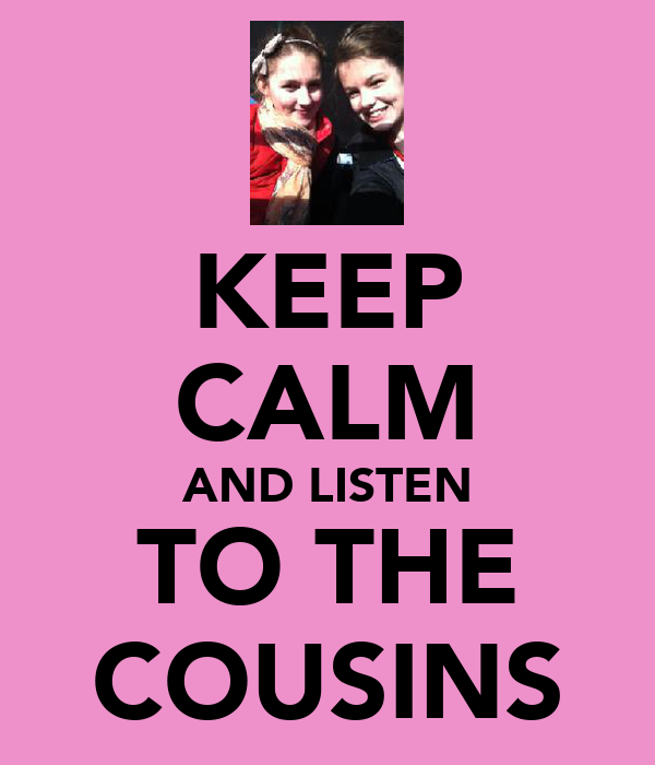 KEEP CALM AND LISTEN TO THE COUSINS