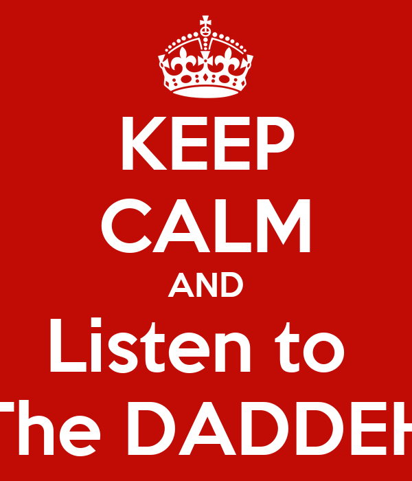 KEEP CALM AND Listen to  The DADDEH