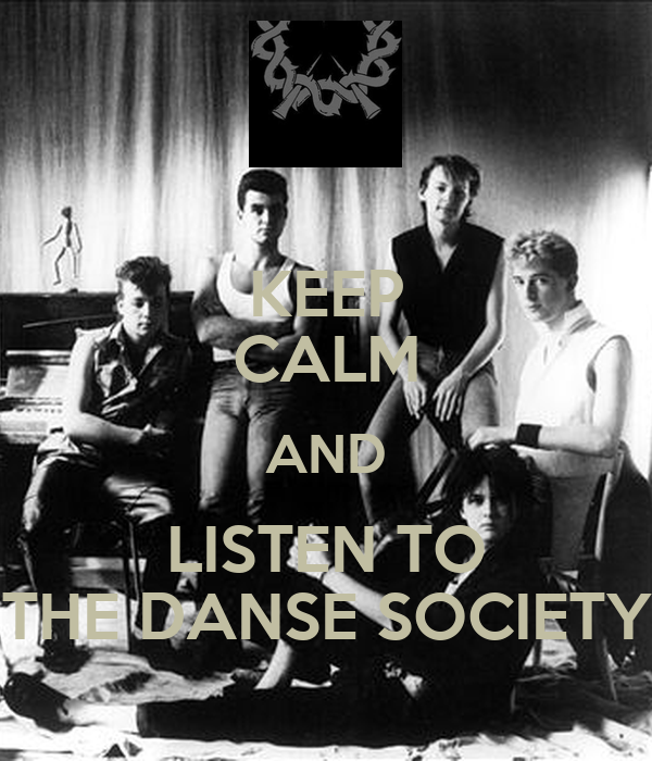 KEEP CALM AND LISTEN TO THE DANSE SOCIETY