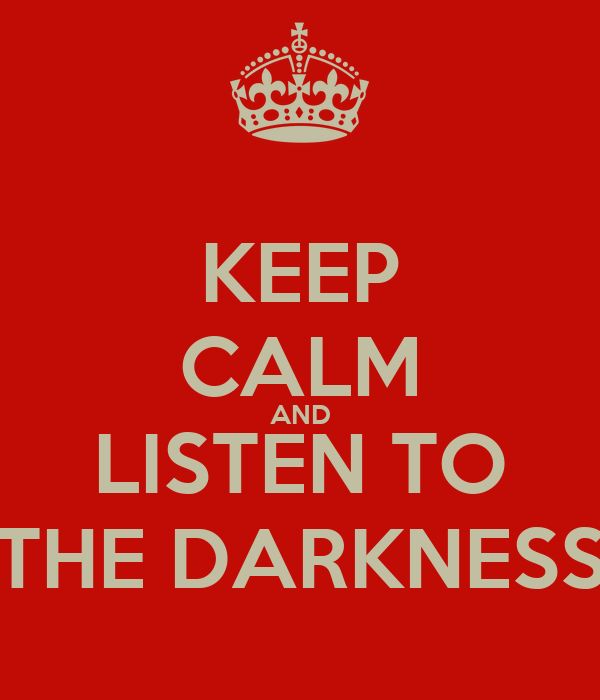 KEEP CALM AND LISTEN TO THE DARKNESS