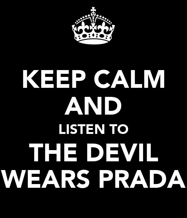 KEEP CALM AND LISTEN TO THE DEVIL WEARS PRADA