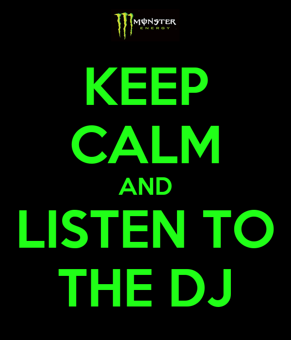 KEEP CALM AND LISTEN TO THE DJ