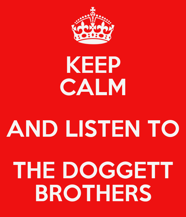 KEEP CALM AND LISTEN TO THE DOGGETT BROTHERS