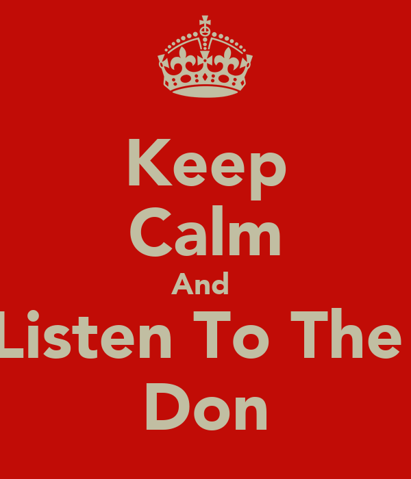 Keep Calm And  Listen To The  Don
