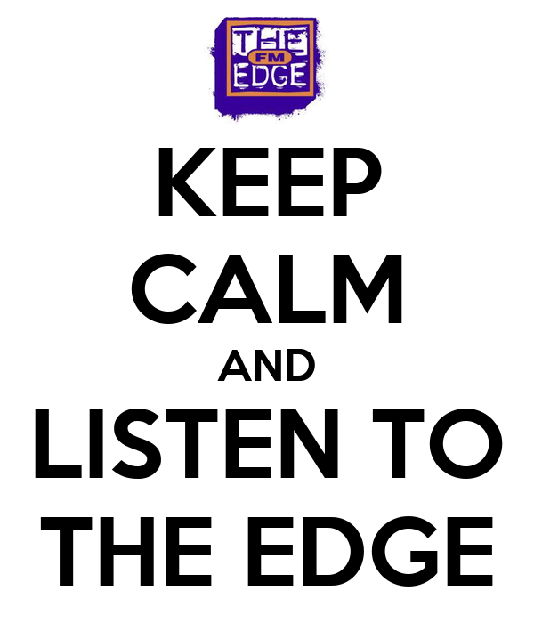 KEEP CALM AND LISTEN TO THE EDGE