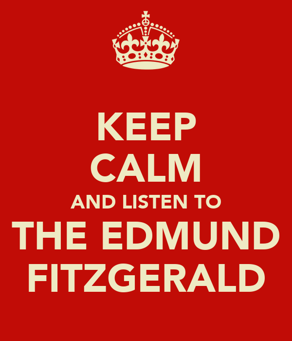KEEP CALM AND LISTEN TO THE EDMUND FITZGERALD