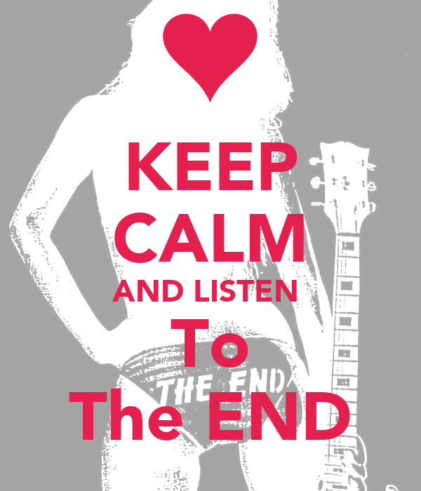 KEEP CALM AND LISTEN  To The END