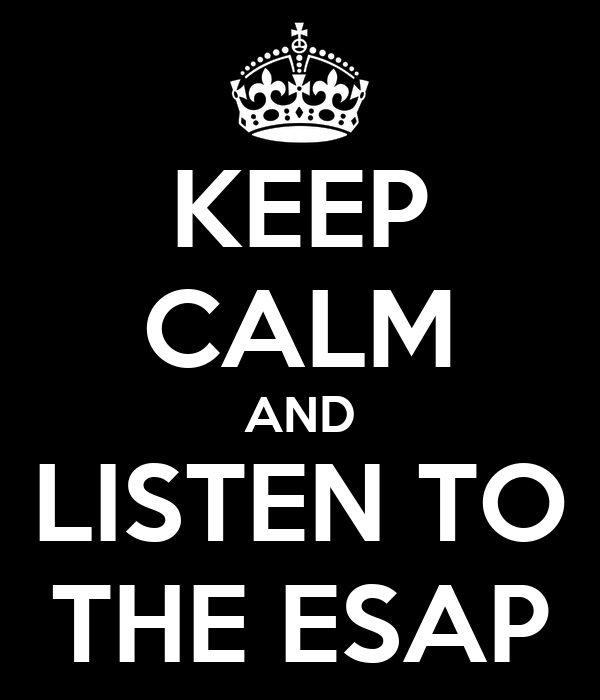 KEEP CALM AND LISTEN TO THE ESAP
