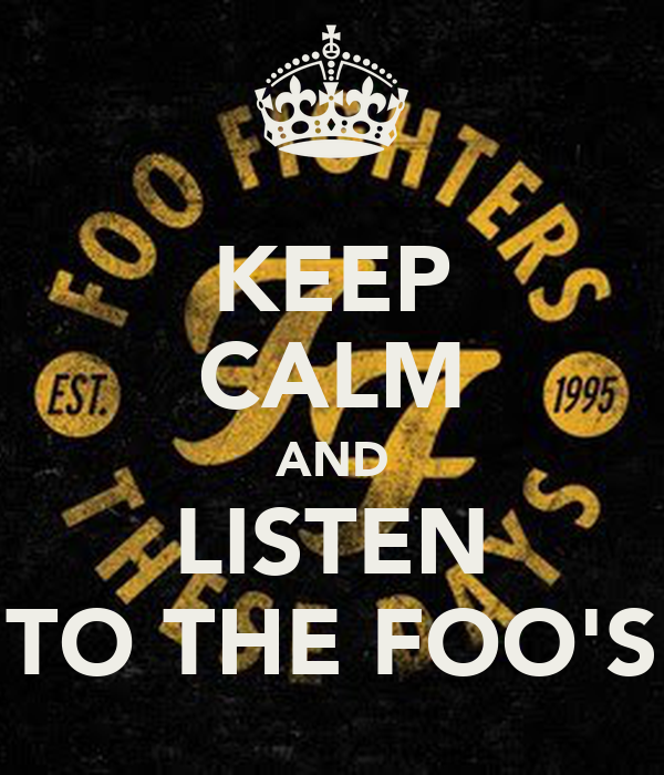 KEEP CALM AND LISTEN TO THE FOO'S