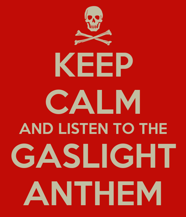 KEEP CALM AND LISTEN TO THE GASLIGHT ANTHEM