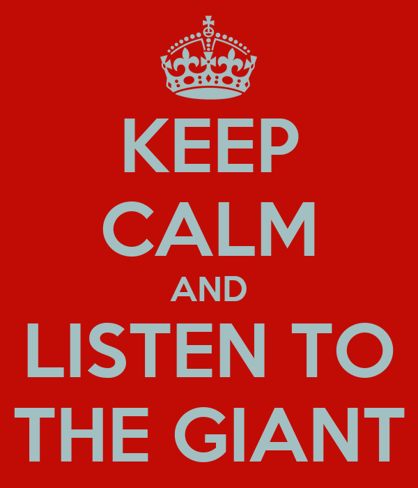 KEEP CALM AND LISTEN TO THE GIANT