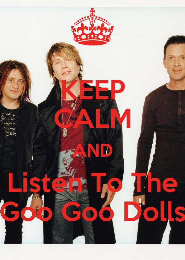 KEEP CALM AND Listen To The Goo Goo Dolls