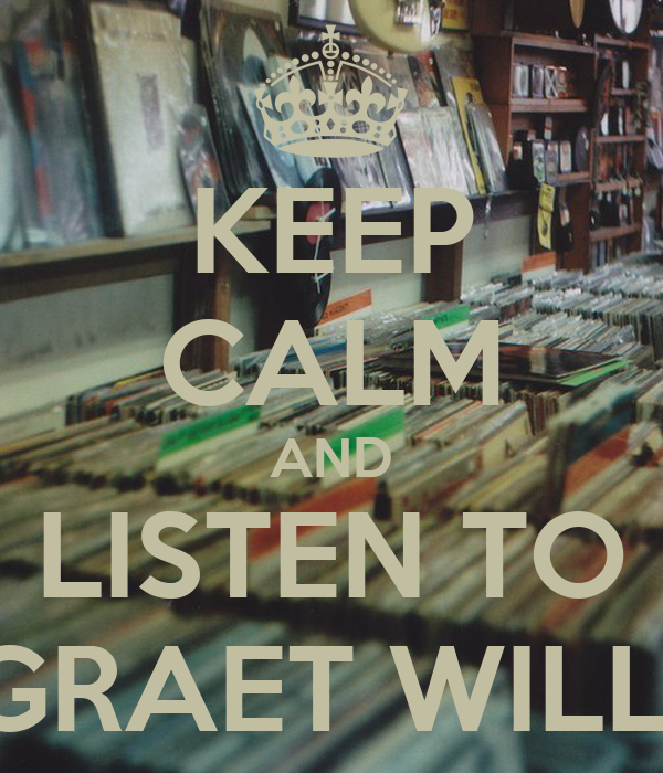 KEEP CALM AND LISTEN TO THE GRAET WILLOWS