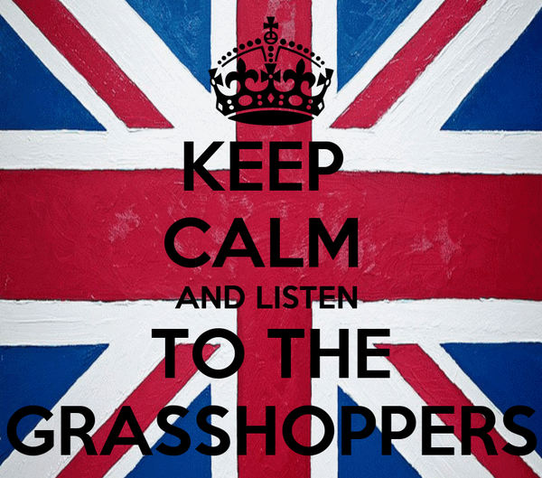 KEEP  CALM  AND LISTEN  TO THE GRASSHOPPERS