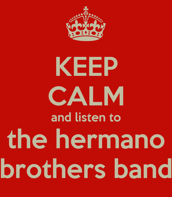 KEEP CALM and listen to the hermano brothers band