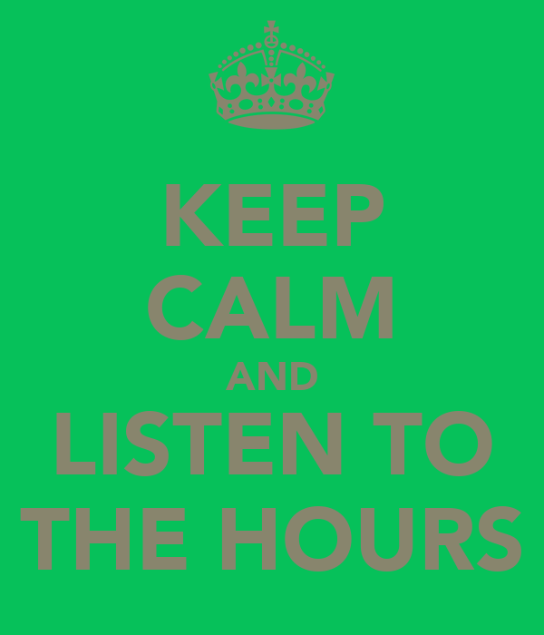 KEEP CALM AND LISTEN TO THE HOURS