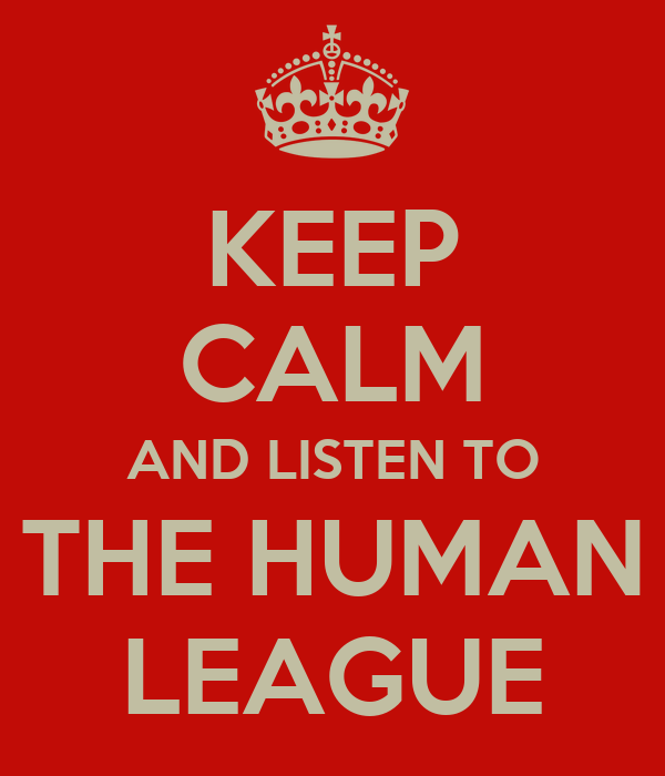 KEEP CALM AND LISTEN TO THE HUMAN LEAGUE