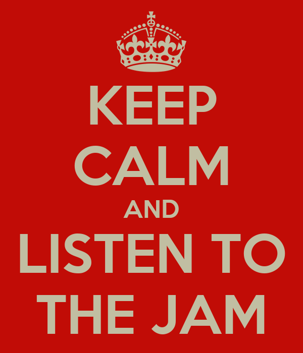 KEEP CALM AND LISTEN TO THE JAM