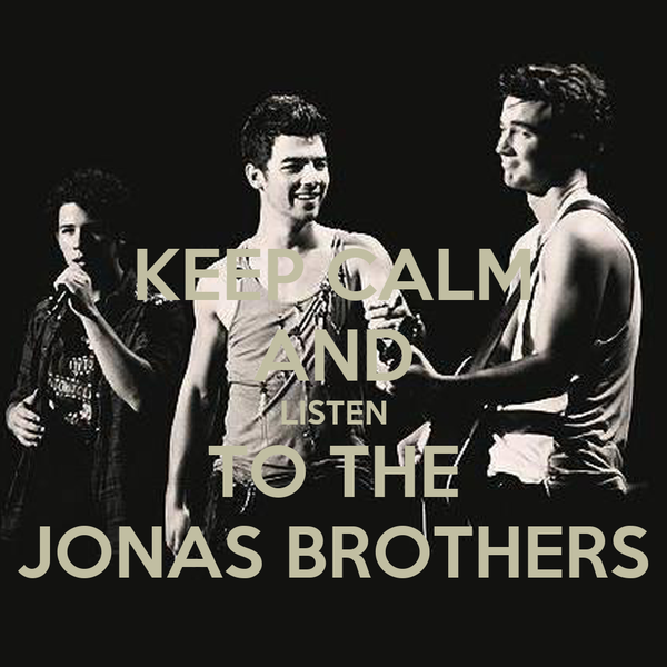 KEEP CALM AND LISTEN TO THE JONAS BROTHERS