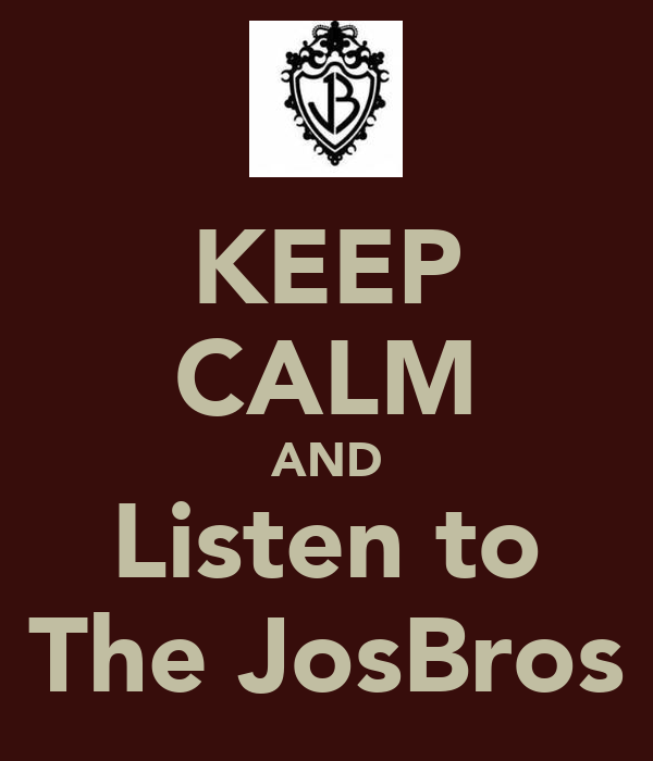 KEEP CALM AND Listen to The JosBros