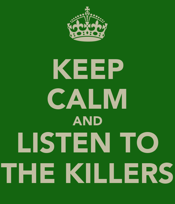KEEP CALM AND LISTEN TO THE KILLERS