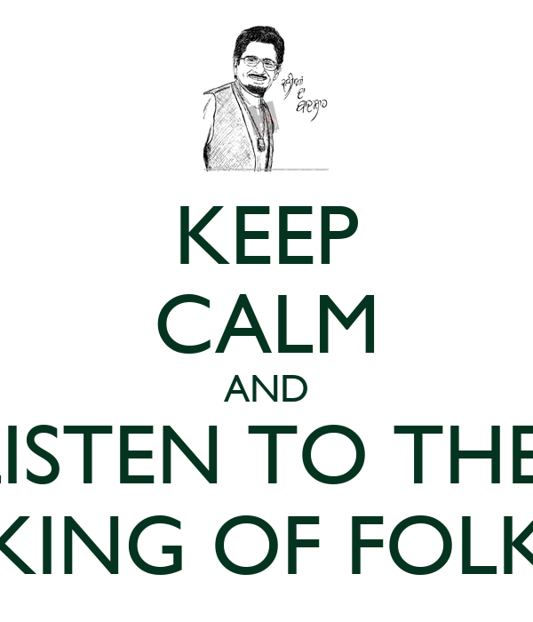 KEEP CALM AND LISTEN TO THE  KING OF FOLK