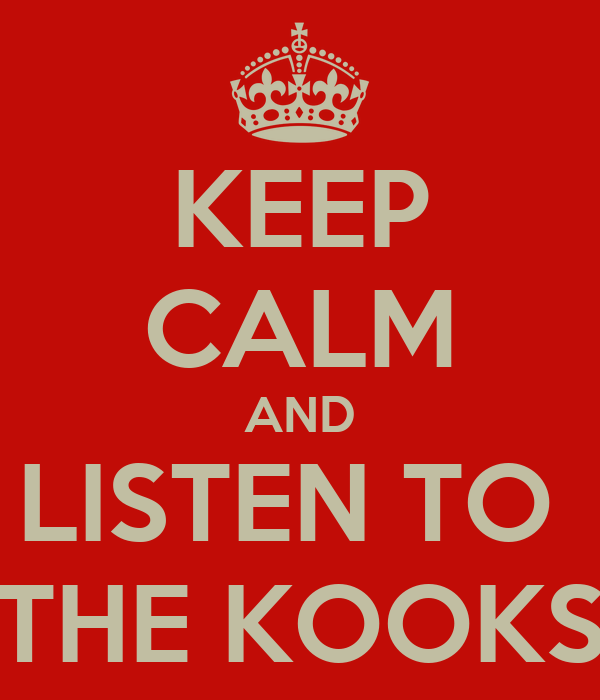 KEEP CALM AND LISTEN TO  THE KOOKS