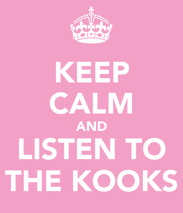 KEEP CALM AND LISTEN TO THE KOOKS