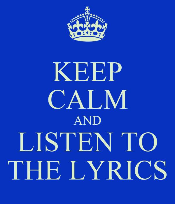 KEEP CALM AND LISTEN TO THE LYRICS