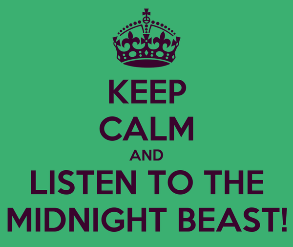 KEEP CALM AND LISTEN TO THE MIDNIGHT BEAST!