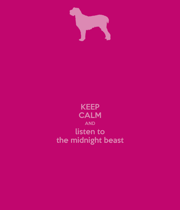 KEEP CALM AND listen to the midnight beast