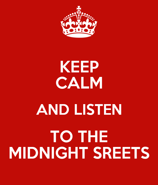 KEEP CALM AND LISTEN TO THE MIDNIGHT SREETS