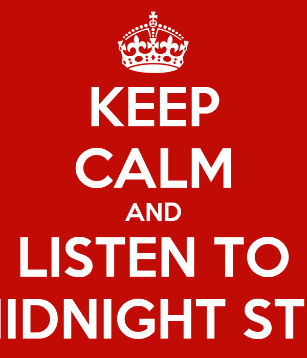 KEEP CALM AND LISTEN TO THE MIDNIGHT STREETS