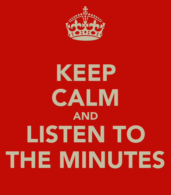 KEEP CALM AND LISTEN TO THE MINUTES