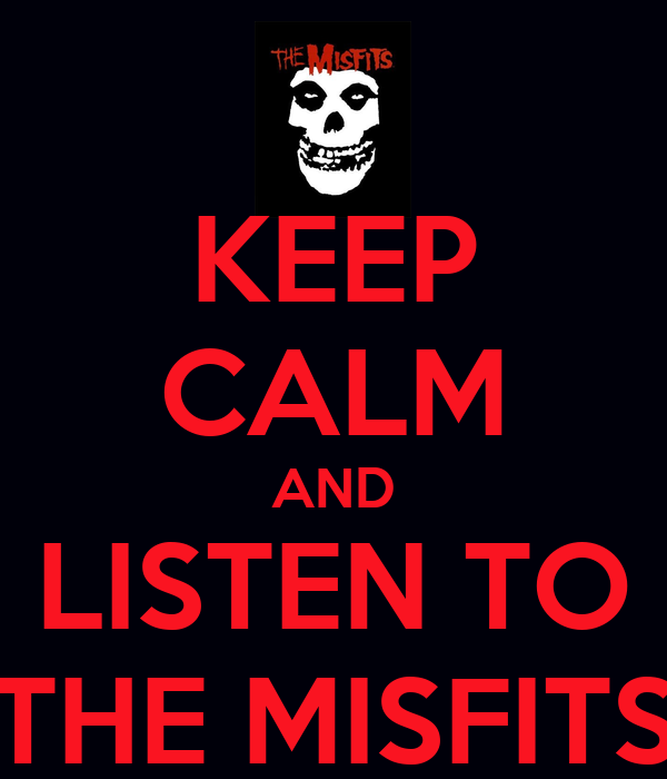 KEEP CALM AND LISTEN TO THE MISFITS
