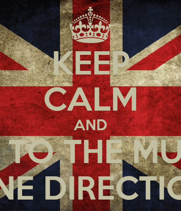 KEEP CALM AND LISTEN TO THE MUSIC OF ONE DIRECTION